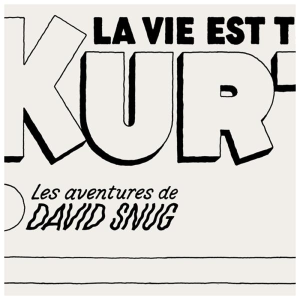 La vie est trop Kurt (David Snug, éd. Même pas mal) ~ Typogramme